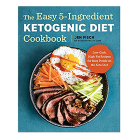 The Easy Five-Ingredient Ketogenic Diet Cookbook: Low-Carb, High-Fat Recipes for Busy People on the Keto Diet
