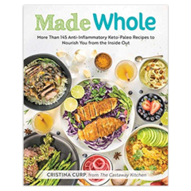 Made Whole: More Than 145 Anti-Inflammatory Keto-Paleo Recipes to Nourish You from the Inside Out