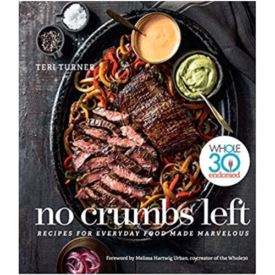 No Crumbs Left: Recipes for Everyday Food Made Marvelous