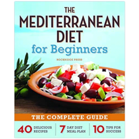 The Mediterranean Diet for Beginners: The Complete Guide