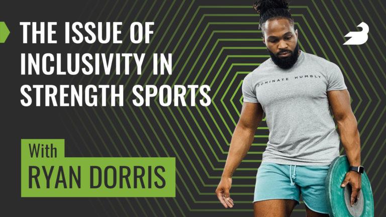 Ryan Dorris BarBend Podcast - Strength Sports Inclusivity